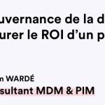 Gouvernance de la donnée assurer le ROi d'un projet MDM/PIM - Nadim Wardé ArounData consulting